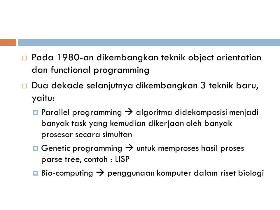  Pada 1980-an dikembangkan teknik object orientation dan functional programming  Dua dekade selanjutnya dikembangkan 3 teknik baru, yaitu:  Paralle