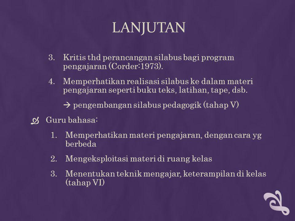 3.Kritis thd perancangan silabus bagi program pengajaran (Corder:1973). 4.Memperhatikan realisasi silabus ke dalam materi pengajaran seperti buku teks