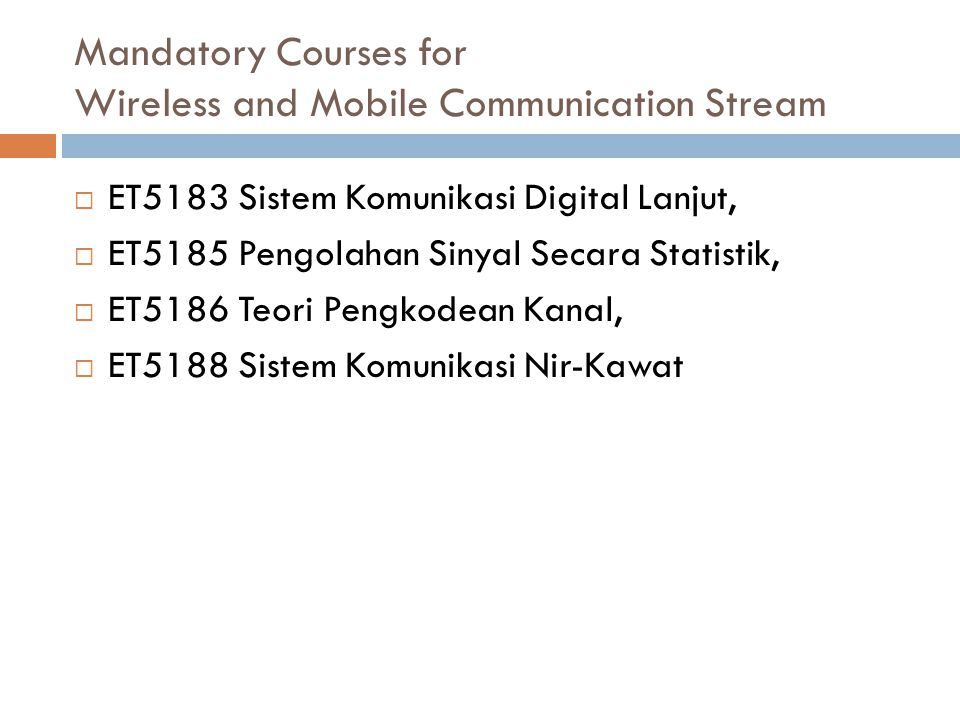 Mandatory Courses for Wireless and Mobile Communication Stream  ET5183 Sistem Komunikasi Digital Lanjut,  ET5185 Pengolahan Sinyal Secara Statistik,
