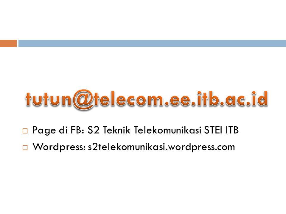  Page di FB: S2 Teknik Telekomunikasi STEI ITB  Wordpress: s2telekomunikasi.wordpress.com