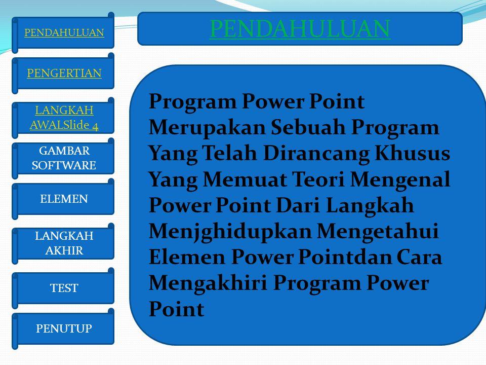 PENDAHULUAN ELEMEN LANGKAH AKHIR TEST PENUTUP GAMBAR SOFTWARE LANGKAH AWALSlide 4 PENGERTIAN PENDAHULUAN Program Power Point Merupakan Sebuah Program