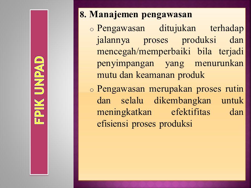 8. Manajemen pengawasan o Pengawasan ditujukan terhadap jalannya proses produksi dan mencegah/memperbaiki bila terjadi penyimpangan yang menurunkan mu