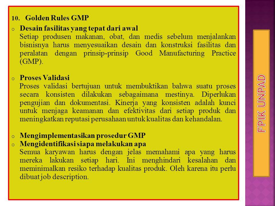 10. Golden Rules GMP o Desain fasilitas yang tepat dari awal Setiap produsen makanan, obat, dan medis sebelum menjalankan bisnisnya harus menyesuaikan
