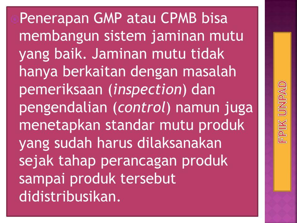  Penerapan GMP atau CPMB bisa membangun sistem jaminan mutu yang baik. Jaminan mutu tidak hanya berkaitan dengan masalah pemeriksaan (inspection) dan
