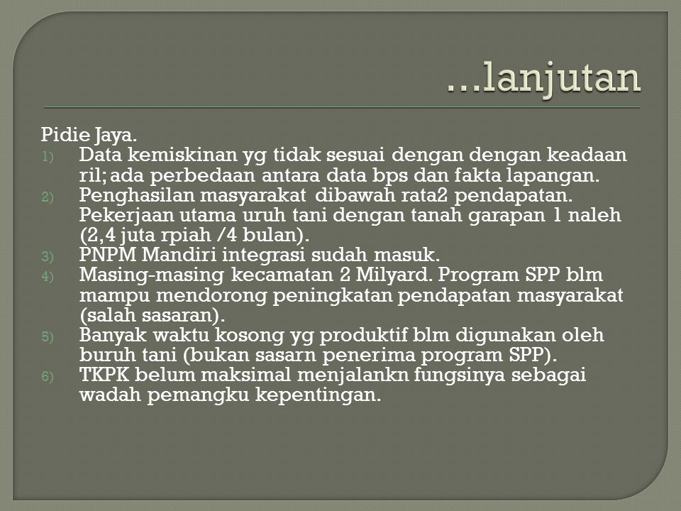 Pidie Jaya. 1) Data kemiskinan yg tidak sesuai dengan dengan keadaan ril; ada perbedaan antara data bps dan fakta lapangan. 2) Penghasilan masyarakat