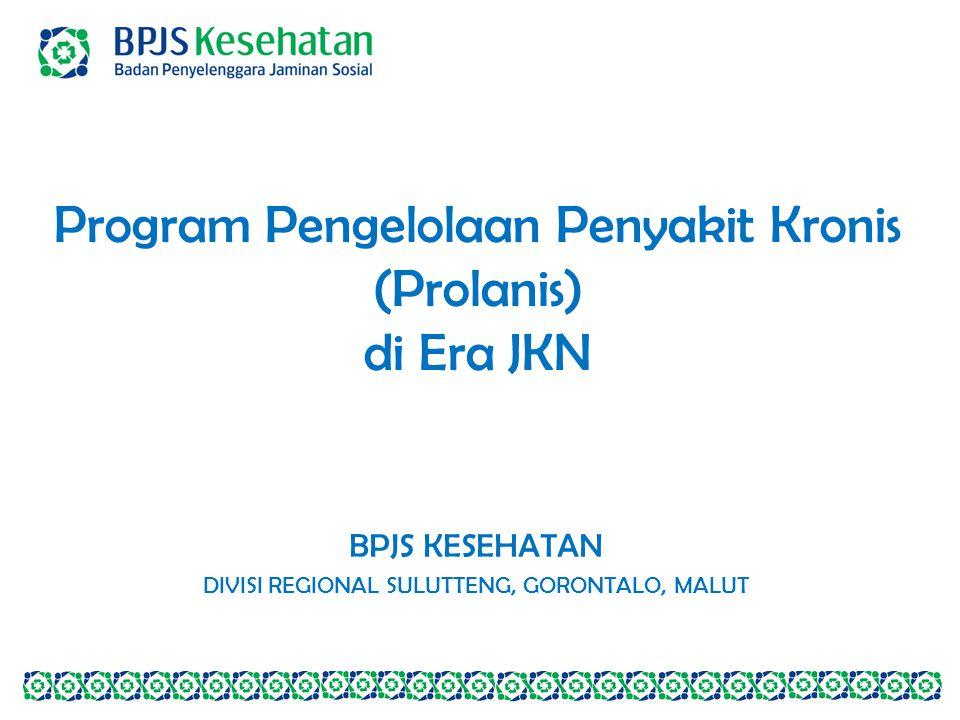 Program Pengelolaan Penyakit Kronis (Prolanis) di Era JKN BPJS KESEHATAN DIVISI REGIONAL SULUTTENG, GORONTALO, MALUT
