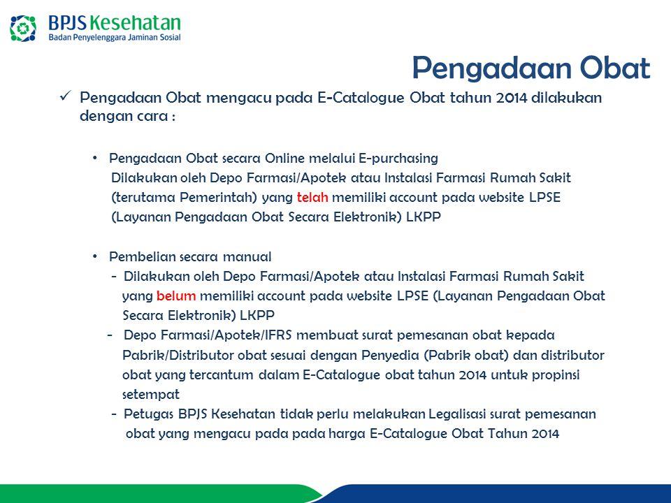 Pengadaan Obat mengacu pada E-Catalogue Obat tahun 2014 dilakukan dengan cara : Pengadaan Obat secara Online melalui E-purchasing Dilakukan oleh Depo