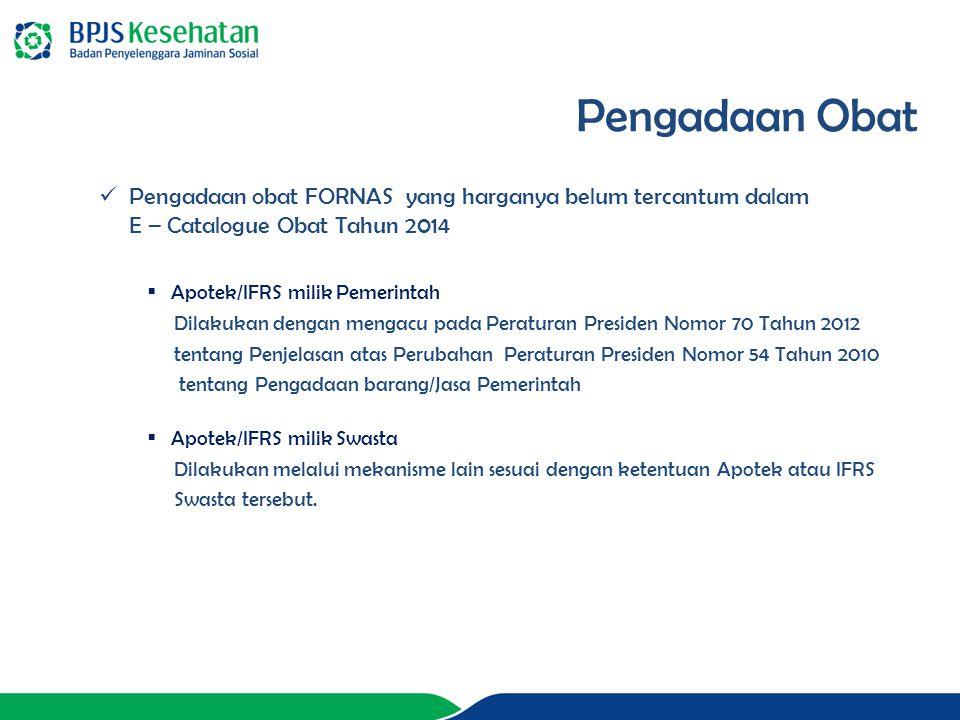 Pengadaan obat FORNAS yang harganya belum tercantum dalam E – Catalogue Obat Tahun 2014  Apotek/IFRS milik Pemerintah Dilakukan dengan mengacu pada P