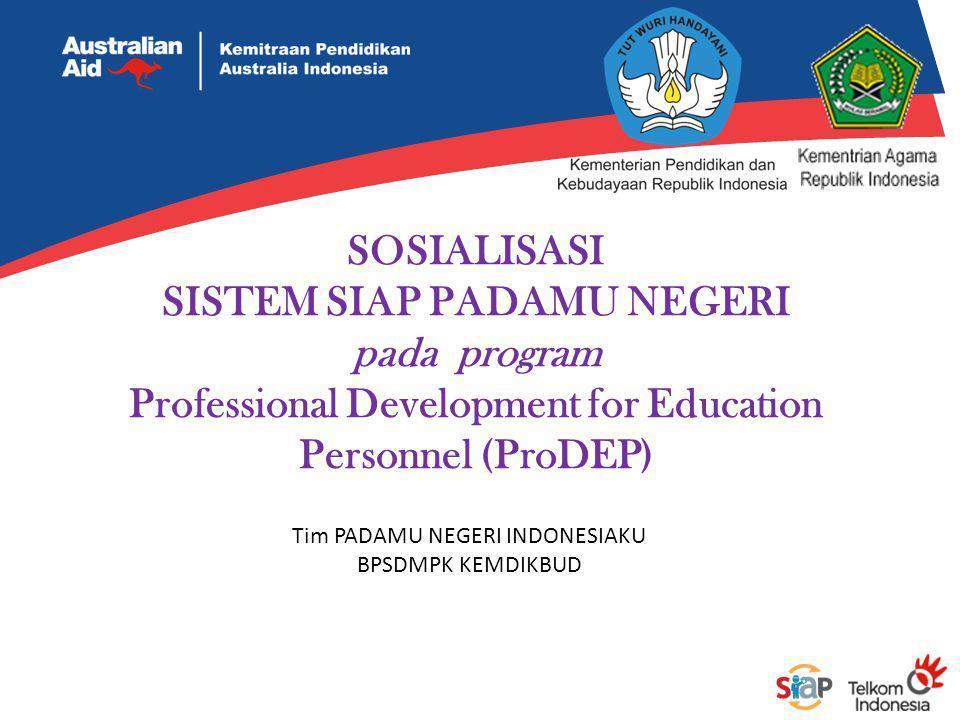TUJUAN SOSIALISASI Memberikan pemahaman tentang Sistem SIAP PADAMU NEGERI dan pemanfaatannya pada program ProDEP (PPKSPS, PKB dan PPCKS) kepada pelaksana dan peserta yang akan berperan dalam Pelaksanaan ProDEP di masing-masing lembaga.