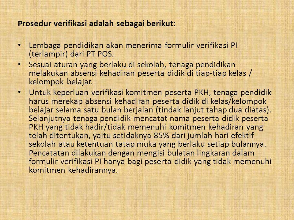 . Prosedur verifikasi adalah sebagai berikut: Lembaga pendidikan akan menerima formulir verifikasi PI (terlampir) dari PT POS. Sesuai aturan yang berl