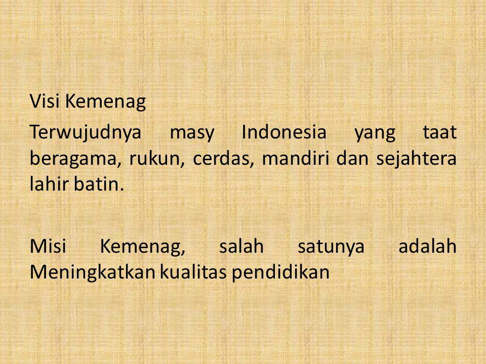 Visi Kemenag Terwujudnya masy Indonesia yang taat beragama, rukun, cerdas, mandiri dan sejahtera lahir batin. Misi Kemenag, salah satunya adalah Menin