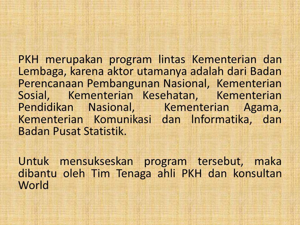 PKH merupakan program lintas Kementerian dan Lembaga, karena aktor utamanya adalah dari Badan Perencanaan Pembangunan Nasional, Kementerian Sosial, Ke