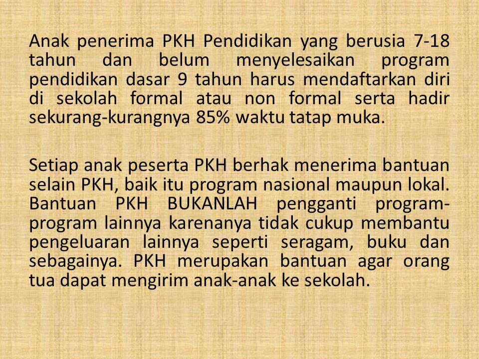 . Anak penerima PKH Pendidikan yang berusia 7-18 tahun dan belum menyelesaikan program pendidikan dasar 9 tahun harus mendaftarkan diri di sekolah for