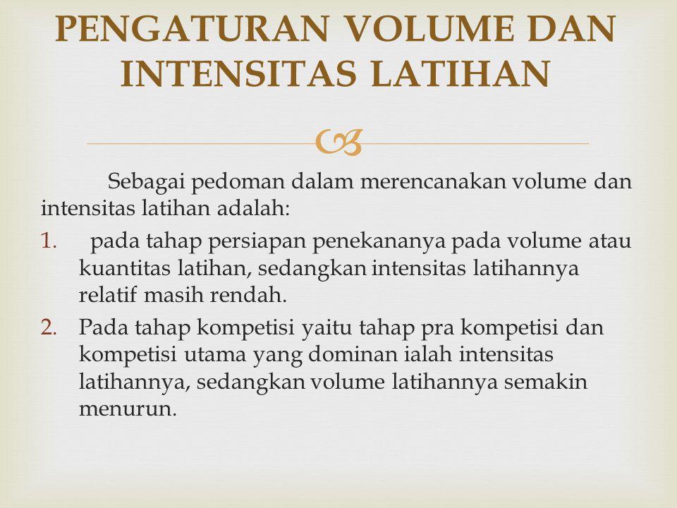  Sebagai pedoman dalam merencanakan volume dan intensitas latihan adalah: 1. pada tahap persiapan penekananya pada volume atau kuantitas latihan, sed