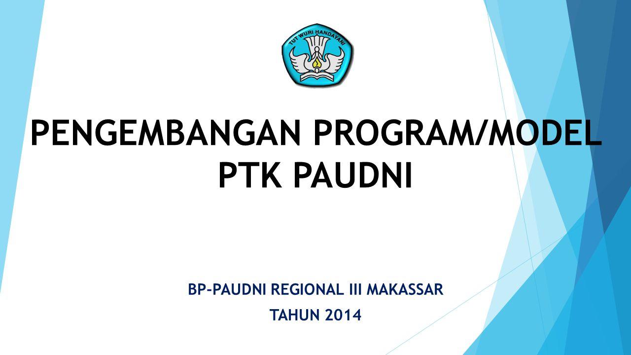 PENGEMBANGAN PROGRAM/MODEL PTK PAUDNI BP-PAUDNI REGIONAL III MAKASSAR TAHUN 2014