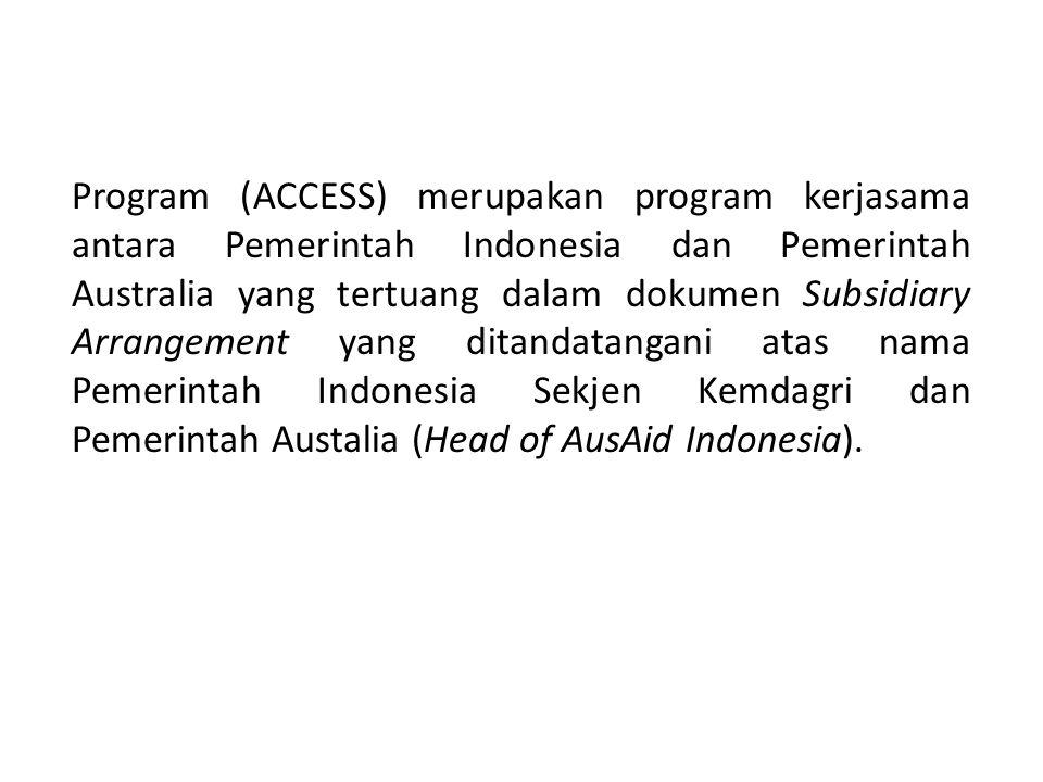 Program (ACCESS) merupakan program kerjasama antara Pemerintah Indonesia dan Pemerintah Australia yang tertuang dalam dokumen Subsidiary Arrangement y