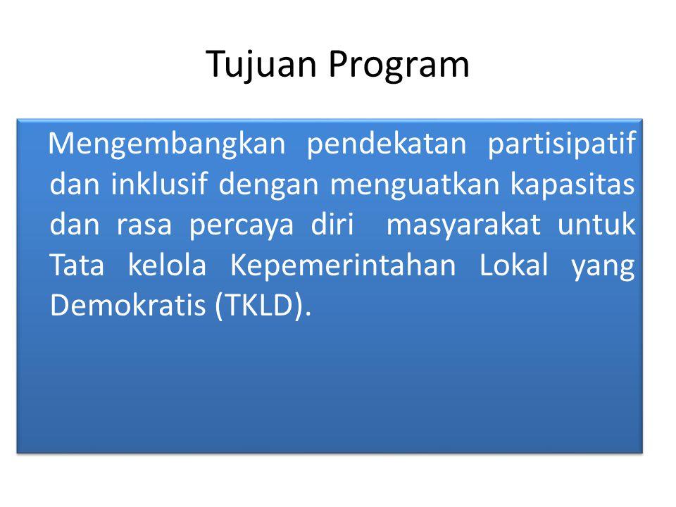 Tujuan Program Mengembangkan pendekatan partisipatif dan inklusif dengan menguatkan kapasitas dan rasa percaya diri masyarakat untuk Tata kelola Kepemerintahan Lokal yang Demokratis (TKLD).
