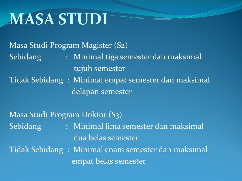 MASA STUDI Masa Studi Program Magister (S2) Sebidang : Minimal tiga semester dan maksimal tujuh semester Tidak Sebidang : Minimal empat semester dan m