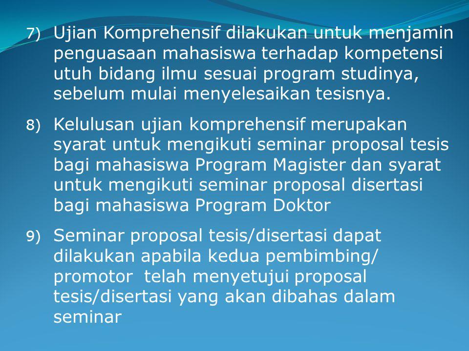 7) Ujian Komprehensif dilakukan untuk menjamin penguasaan mahasiswa terhadap kompetensi utuh bidang ilmu sesuai program studinya, sebelum mulai menyel