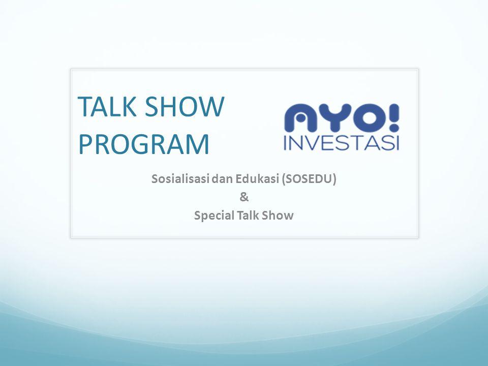 TALK SHOW PROGRAM Sosialisasi dan Edukasi (SOSEDU) & Special Talk Show