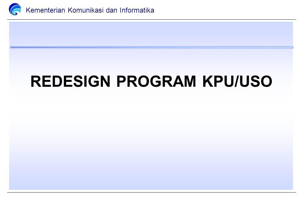 Kementerian Komunikasi dan Informatika REDESIGN PROGRAM KPU/USO
