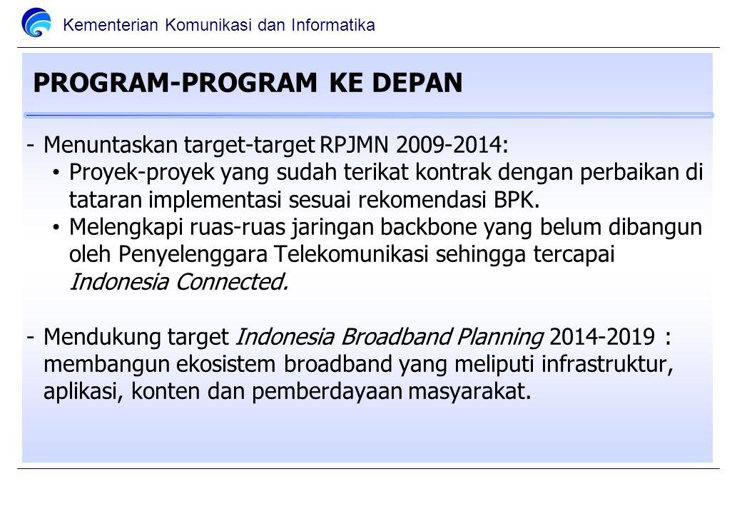 Kementerian Komunikasi dan Informatika -Menuntaskan target-target RPJMN 2009-2014: Proyek-proyek yang sudah terikat kontrak dengan perbaikan di tataran implementasi sesuai rekomendasi BPK.