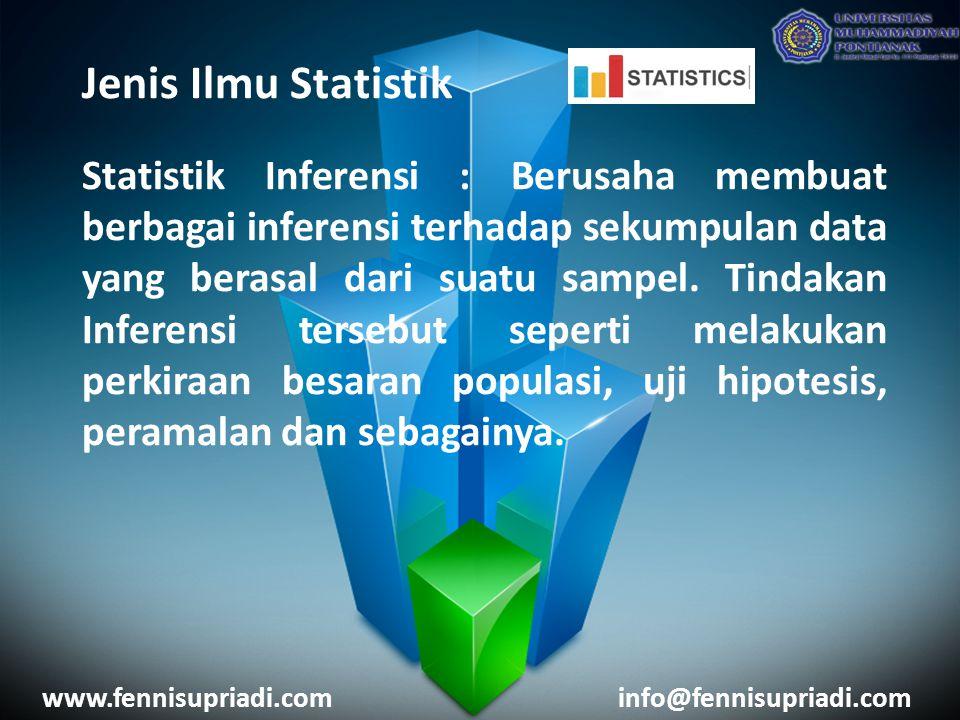 Jenis Ilmu Statistik Statistik Inferensi : Berusaha membuat berbagai inferensi terhadap sekumpulan data yang berasal dari suatu sampel. Tindakan Infer