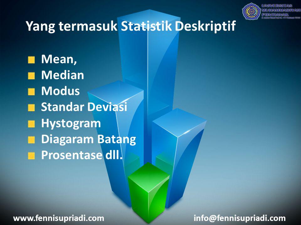 Yang termasuk Statistik Deskriptif Mean, Median Modus Standar Deviasi Hystogram Diagaram Batang Prosentase dll. www.fennisupriadi.cominfo@fennisupriad