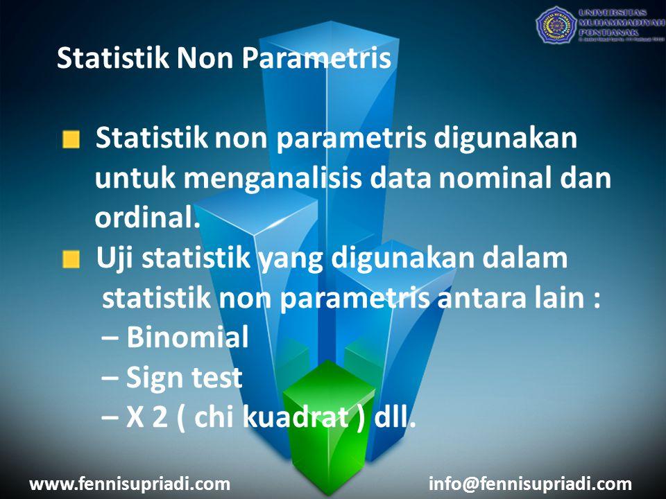 Statistik Non Parametris Statistik non parametris digunakan untuk menganalisis data nominal dan ordinal. Uji statistik yang digunakan dalam statistik
