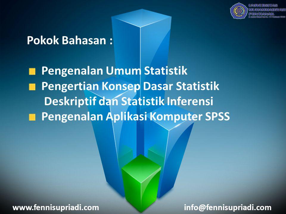 Pokok Bahasan : Pengenalan Umum Statistik Pengertian Konsep Dasar Statistik Deskriptif dan Statistik Inferensi Pengenalan Aplikasi Komputer SPSS www.f