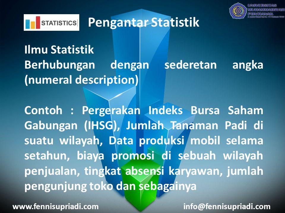 Pengantar Statistik Ilmu Statistik Berhubungan dengan sederetan angka (numeral description) Contoh : Pergerakan Indeks Bursa Saham Gabungan (IHSG), Ju