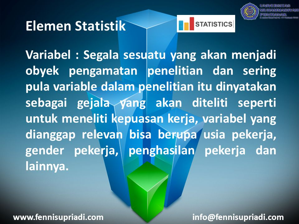 Elemen Statistik Variabel : Segala sesuatu yang akan menjadi obyek pengamatan penelitian dan sering pula variable dalam penelitian itu dinyatakan seba