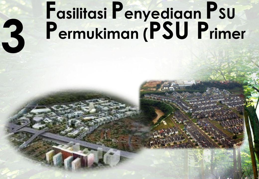 F asilitasi P enyediaan P SU P ermukiman ( PSU P rimer 3