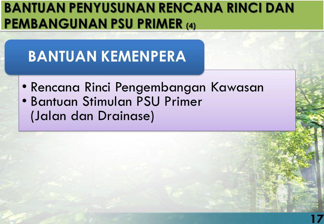 BANTUAN PENYUSUNAN RENCANA RINCI DAN PEMBANGUNAN PSU PRIMER (4) Rencana Rinci Pengembangan Kawasan Bantuan Stimulan PSU Primer (Jalan dan Drainase) Re