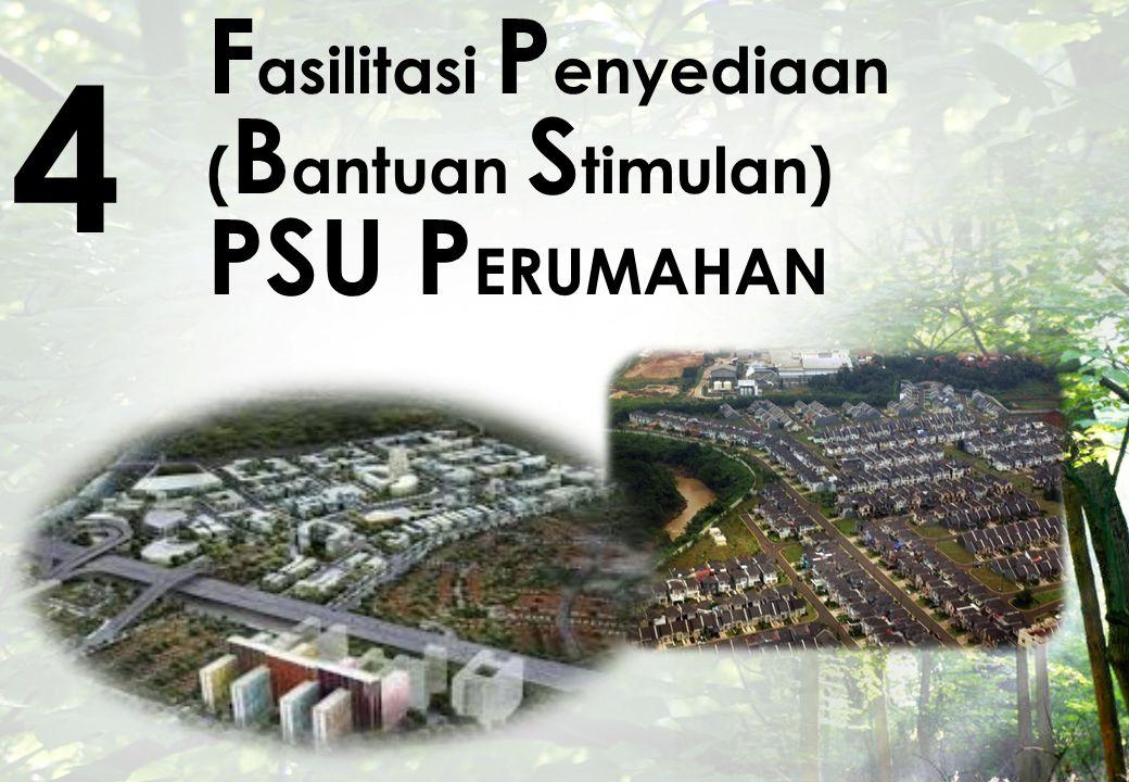 F asilitasi P enyediaan ( B antuan S timulan) PSU P ERUMAHAN 4