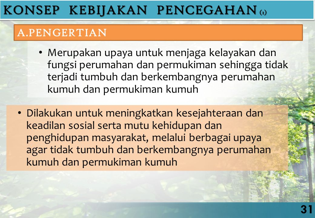 Merupakan upaya untuk menjaga kelayakan dan fungsi perumahan dan permukiman sehingga tidak terjadi tumbuh dan berkembangnya perumahan kumuh dan permuk