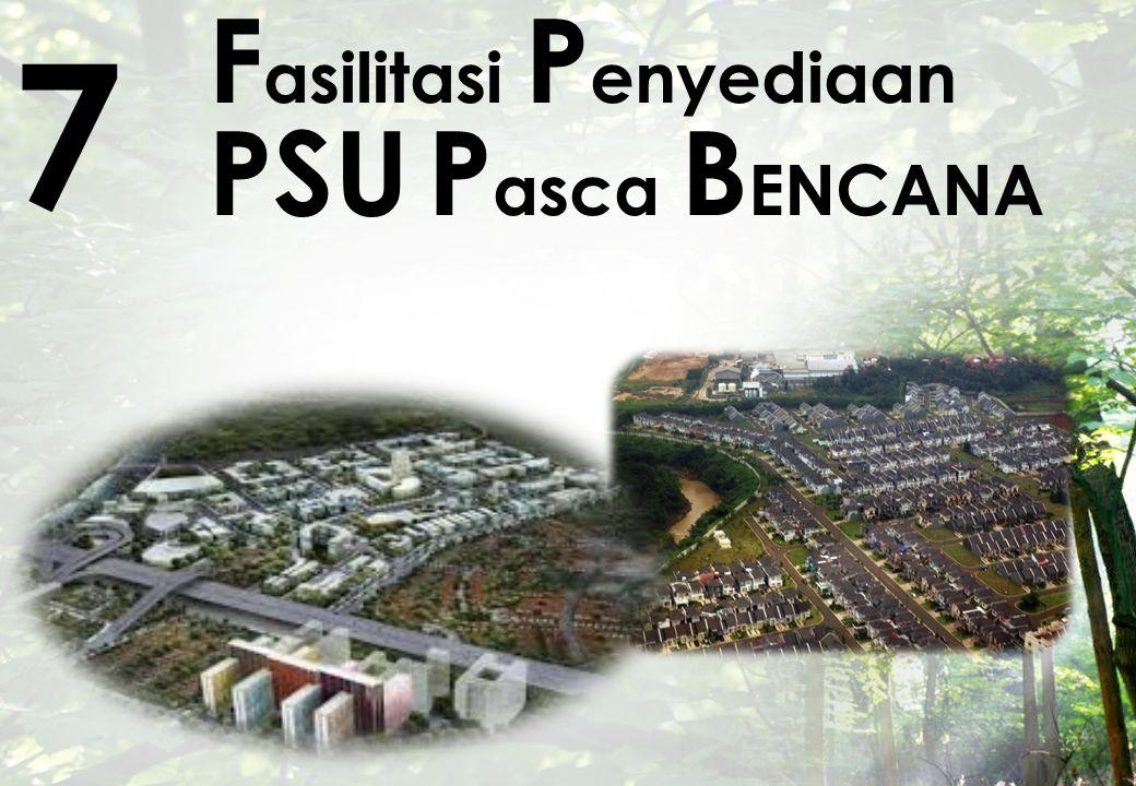 F asilitasi P enyediaan PSU P asca B ENCANA 7