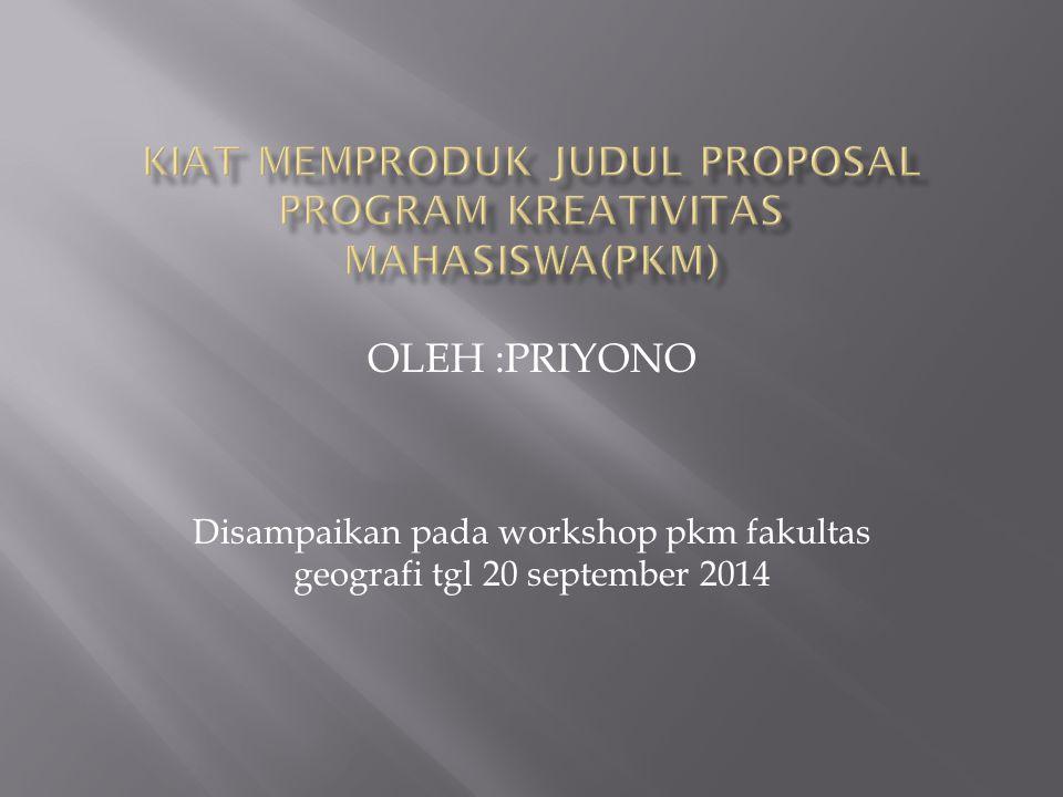 OLEH :PRIYONO Disampaikan pada workshop pkm fakultas geografi tgl 20 september 2014