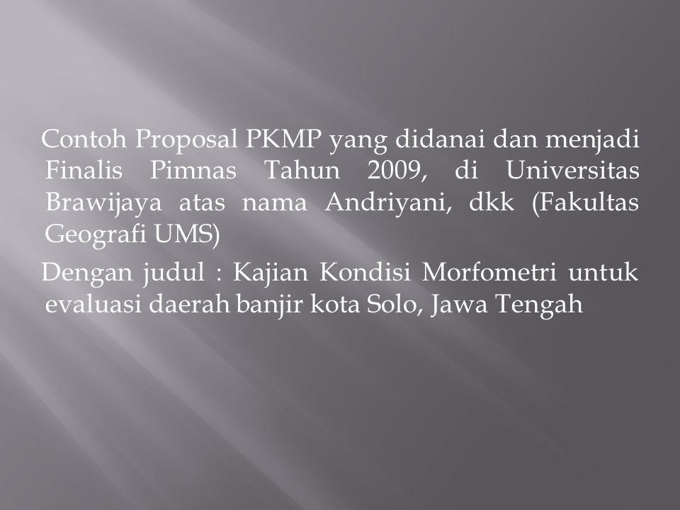 Contoh Proposal PKMP yang didanai dan menjadi Finalis Pimnas Tahun 2009, di Universitas Brawijaya atas nama Andriyani, dkk (Fakultas Geografi UMS) Den