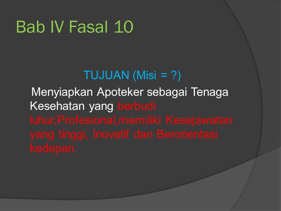 Bab IV Fasal 10 TUJUAN (Misi = ?) Menyiapkan Apoteker sebagai Tenaga Kesehatan yang berbudi luhur,Profesional,memiliki Kesejawatan yang tinggi, Inovat