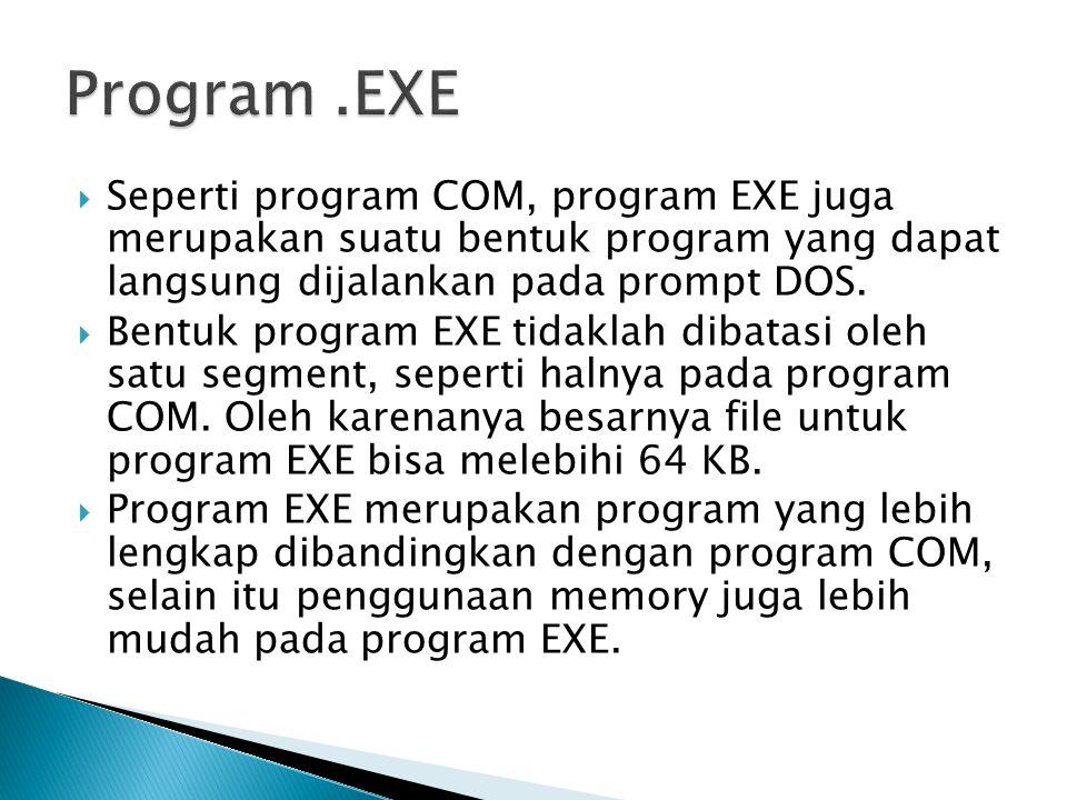  Pada program COM, kita tidak perlu mendefinisikan tempat tertentu untuk segment DATA dan STACK karena program COM hanya menggunakan 1 segment.