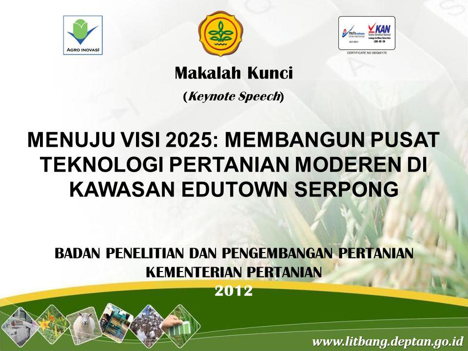 www.litbang.deptan.go.id Makalah Kunci (Keynote Speech) MENUJU VISI 2025: MEMBANGUN PUSAT TEKNOLOGI PERTANIAN MODEREN DI KAWASAN EDUTOWN SERPONG BADAN