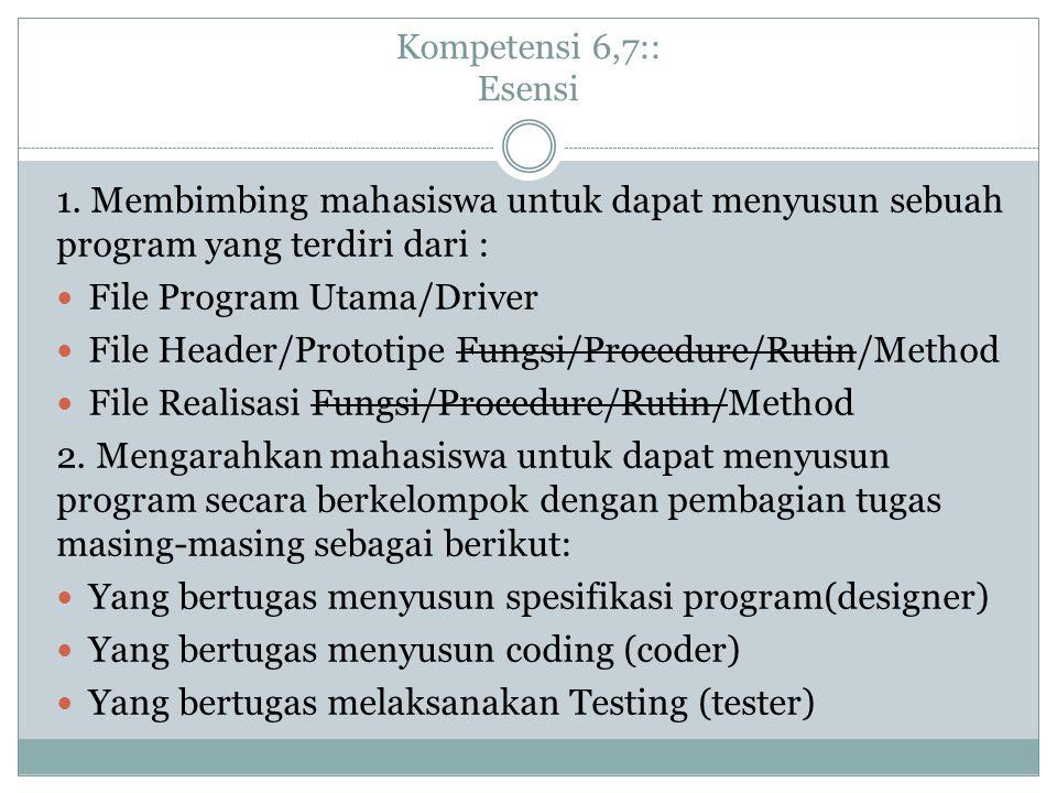 Kompetensi 6,7:: Esensi 1. Membimbing mahasiswa untuk dapat menyusun sebuah program yang terdiri dari : File Program Utama/Driver File Header/Prototip