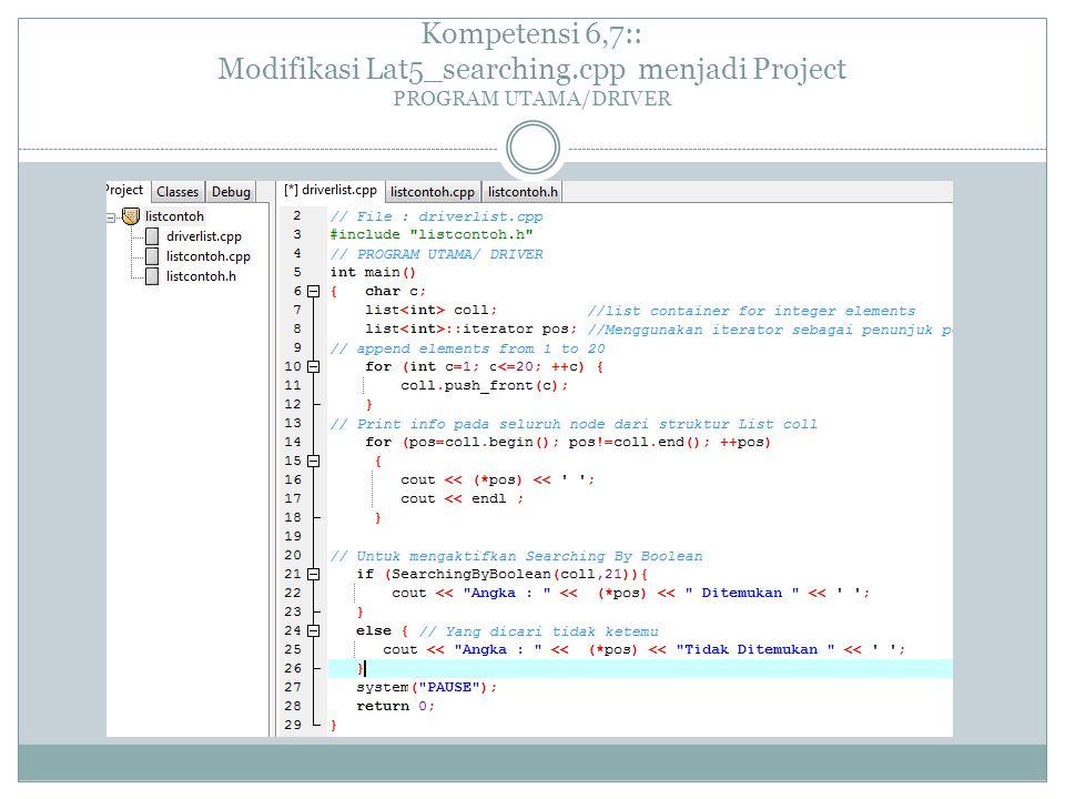 Kompetensi 6,7:: Modifikasi Lat5_searching.cpp menjadi Project PROGRAM UTAMA/DRIVER