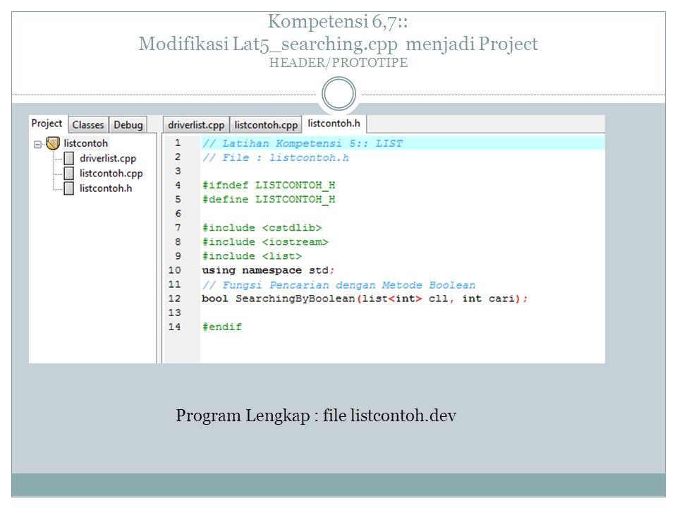 Kompetensi 6,7:: Modifikasi Lat5_searching.cpp menjadi Project HEADER/PROTOTIPE Program Lengkap : file listcontoh.dev