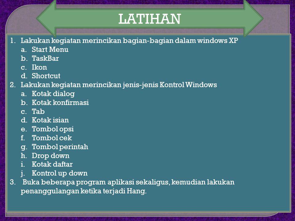 1.Lakukan kegiatan merincikan bagian-bagian dalam windows XP a.Start Menu b.TaskBar c.Ikon d.Shortcut 2.