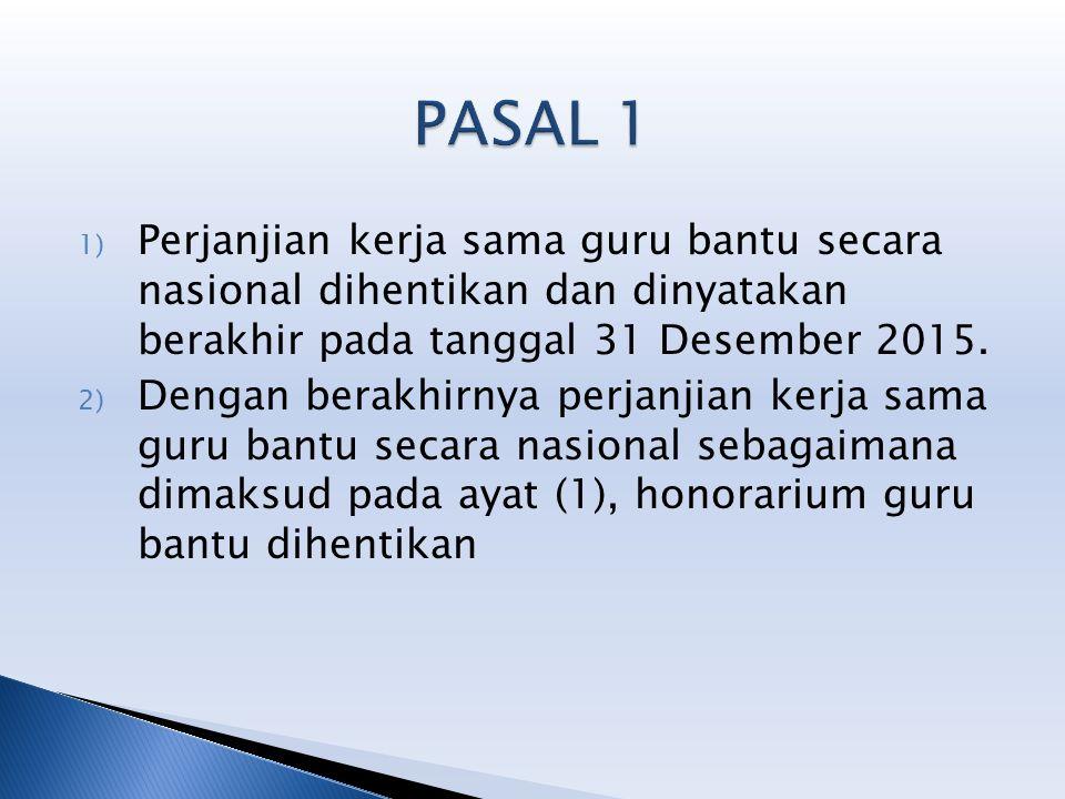 1) Perjanjian kerja sama guru bantu secara nasional dihentikan dan dinyatakan berakhir pada tanggal 31 Desember 2015.