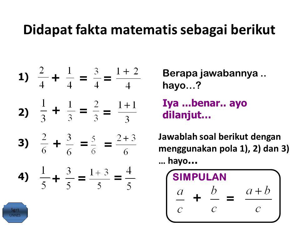 Didapat fakta matematis sebagai berikut 1) 2) 3) 4) SIMPULAN + + + + + = = = = = = = = = Berapa jawabannya.. hayo…? Iya...benar.. ayo dilanjut… Jawabl