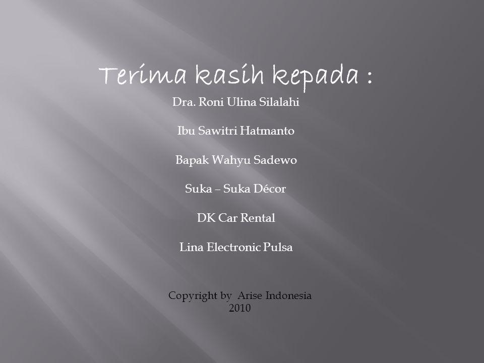 Copyright by Arise Indonesia 2010 Terima kasih kepada : Dra.