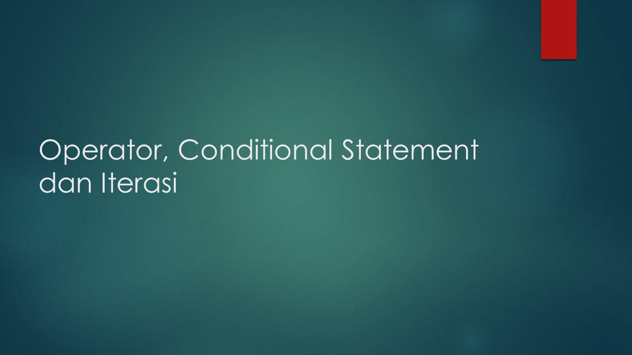 Operator, Conditional Statement dan Iterasi